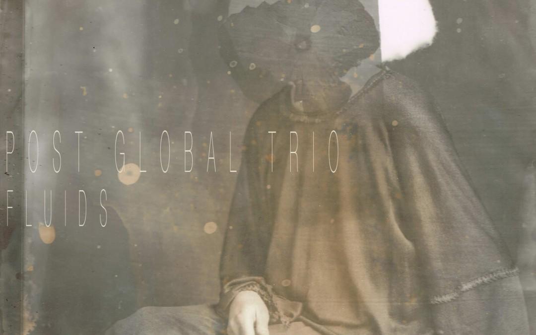 Post Global Trio – Fluids (UTR – 134)