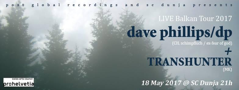Dave Phillips/dp Live Balkan tour 2017 + Transhunter