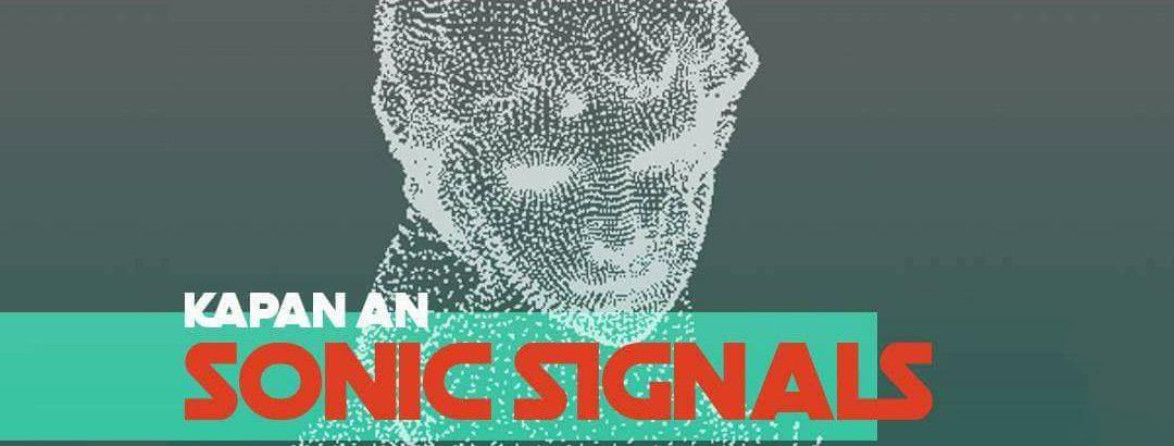 Sonic Signals @ Kapan An (29th May 2017)