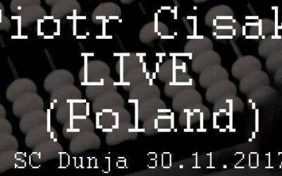 Piotr Cisak LIVE (Poland) @ SC Dunja, 30.11.2017