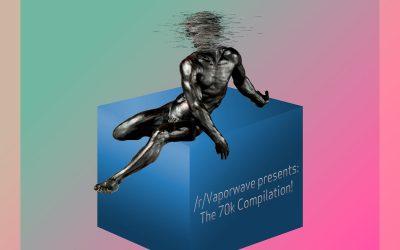 /r/Vaporwave Presents: The 70k Compilation!