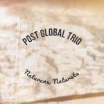 Post Global Trio - Naturans, Naturata (Video)